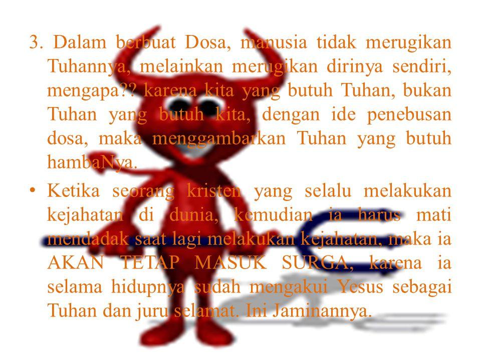  Dogma penebusan Dosa itu tidak benar, mengapa?? 1. Manusia tidak dilahirkan dalam keadaan berdosa semua manusia yang lahir adalah bebas dari dosa, t
