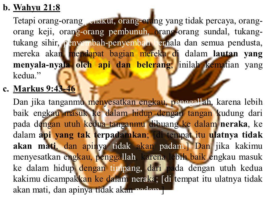 Tapi ketika kita membaca ayat pertentangan dibawah ini: a.Galatia 5:19 Perbuatan daging telah nyata, yaitu: percabulan, kecemaran, hawa nafsu, penyembahan berhala, sihir, perseteruan, perselisihan, iri hati, amarah, kepentingan diri sendiri, percideraan, roh pemecah, kedengkian, kemabukan, pesta pora dan sebagainya.