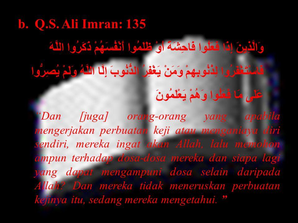 banyak kita jumpai dalam ayat dan hadis yang mengatakan Allah Maha Pengampun, diantaranya adalah: a.Q.S. Az-Zumar: 53 قُلْ يَا عِبَادِيَ الَّذِينَ أَس