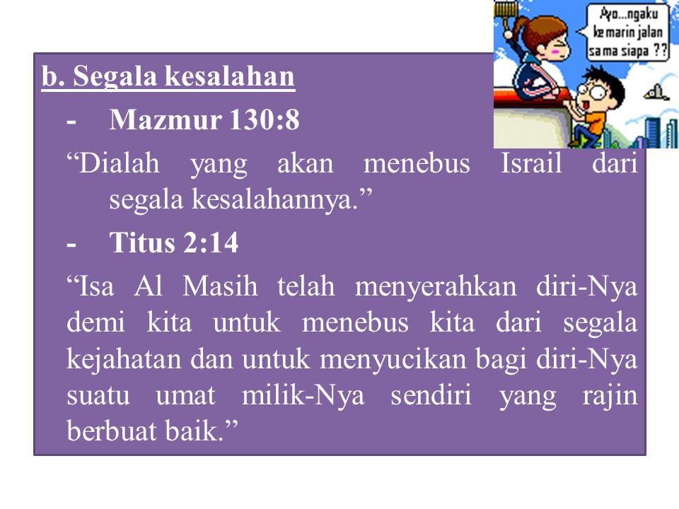 """ berikut diantara beberapa ayat tentang ide penebusan Dosa untuk membebaskan dari: a.Kutuk hukum taurat -Galatia 3:13 """"Al Masih sudah menebus kita da"""