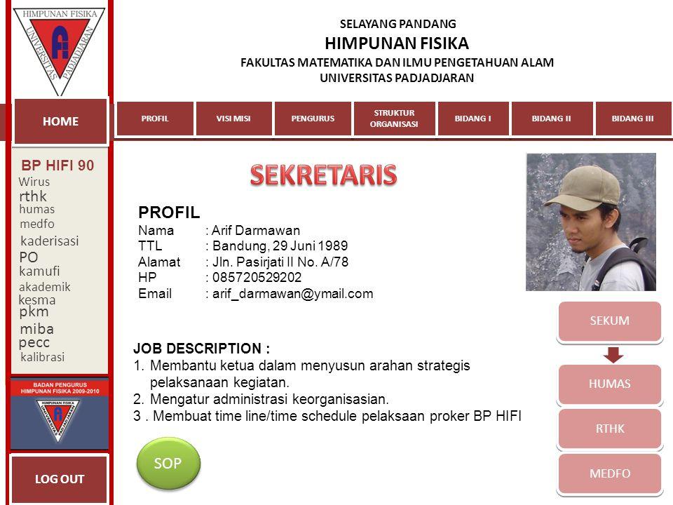SEKUM HUMAS RTHK MEDFO PROFIL Nama: Arif Darmawan TTL: Bandung, 29 Juni 1989 Alamat: Jln. Pasirjati II No. A/78 HP: 085720529202 Email: arif_darmawan@