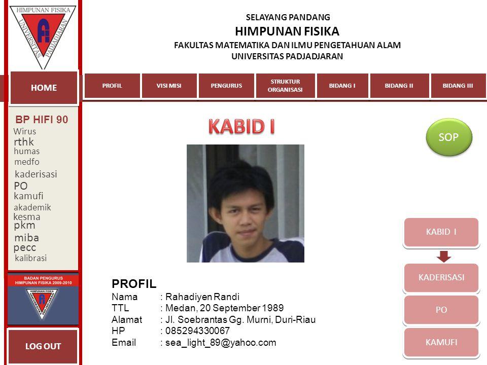 KABID I KADERISASI PO KAMUFI PROFIL Nama: Rahadiyen Randi TTL: Medan, 20 September 1989 Alamat: Jl. Soebrantas Gg. Murni, Duri-Riau HP: 085294330067 E