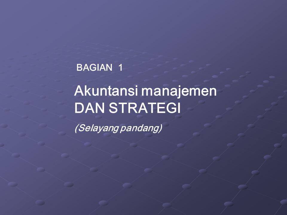 BAGIAN 1 Akuntansi manajemen DAN STRATEGI (Selayang pandang)