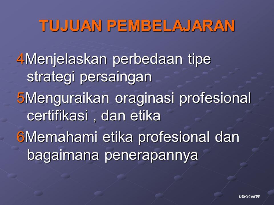 TUJUAN PEMBELAJARAN 4Menjelaskan perbedaan tipe strategi persaingan 5Menguraikan oraginasi profesional certifikasi, dan etika 6Memahami etika profesio