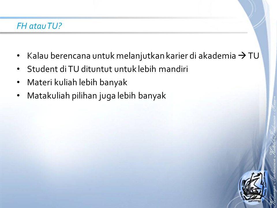 FH atau TU? Kalau berencana untuk melanjutkan karier di akademia  TU Student di TU dituntut untuk lebih mandiri Materi kuliah lebih banyak Matakuliah