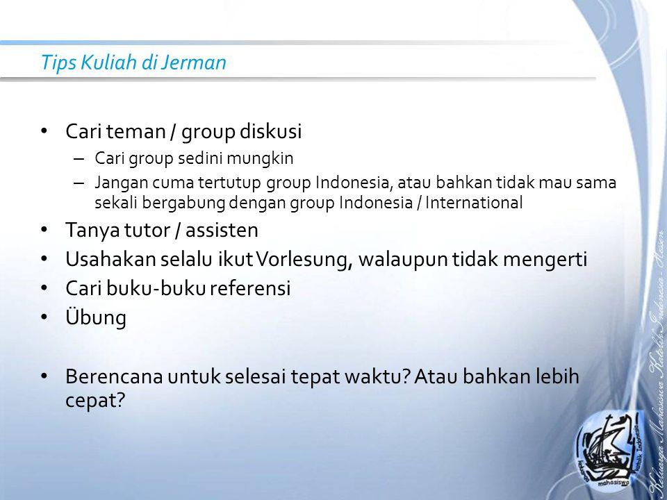 Tips Kuliah di Jerman Cari teman / group diskusi – Cari group sedini mungkin – Jangan cuma tertutup group Indonesia, atau bahkan tidak mau sama sekali