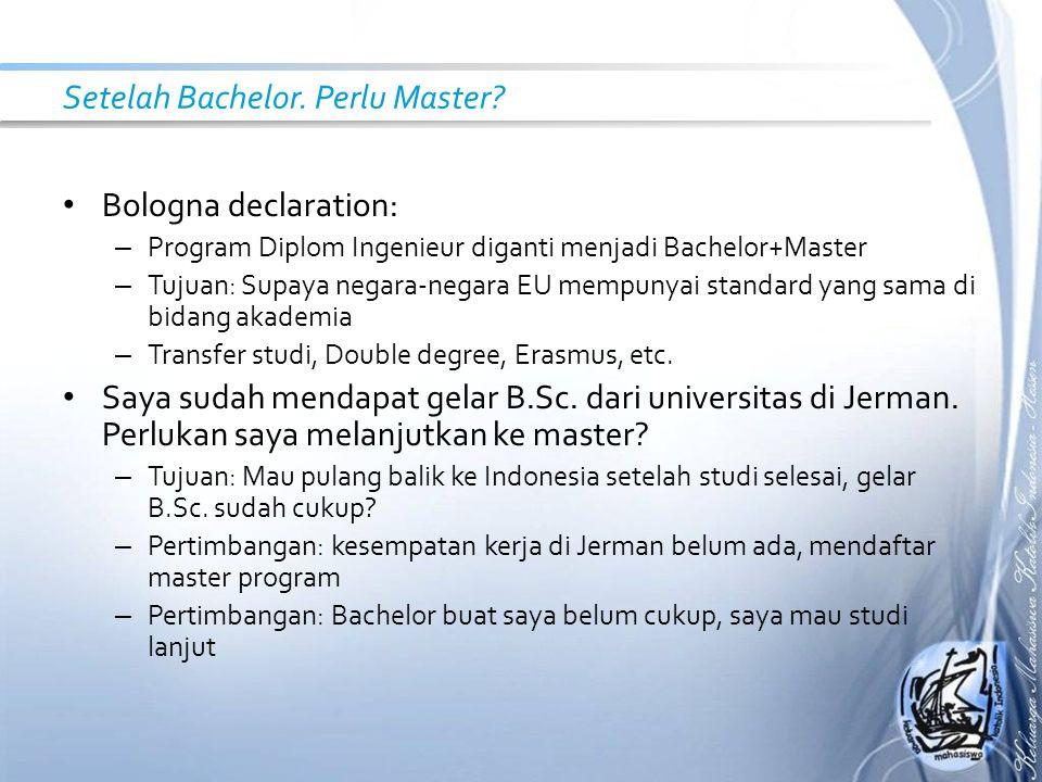 Setelah Bachelor. Perlu Master? Bologna declaration: – Program Diplom Ingenieur diganti menjadi Bachelor+Master – Tujuan: Supaya negara-negara EU memp