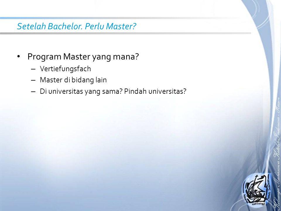 Setelah Bachelor. Perlu Master? Program Master yang mana? – Vertiefungsfach – Master di bidang lain – Di universitas yang sama? Pindah universitas?