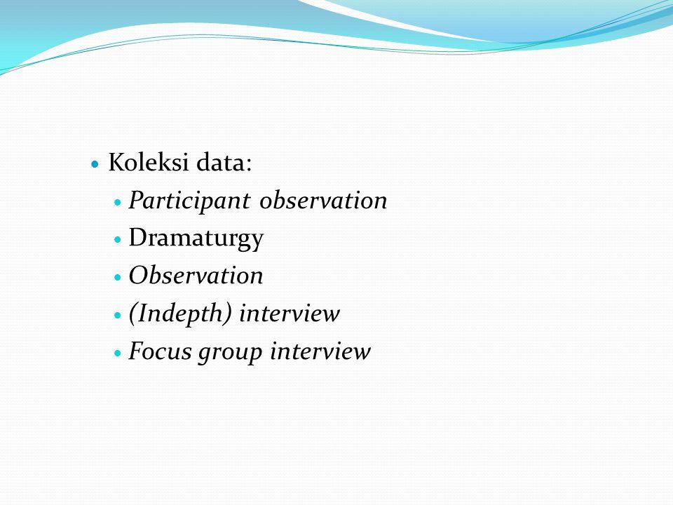 Koleksi data: Participant observation Dramaturgy Observation (Indepth) interview Focus group interview