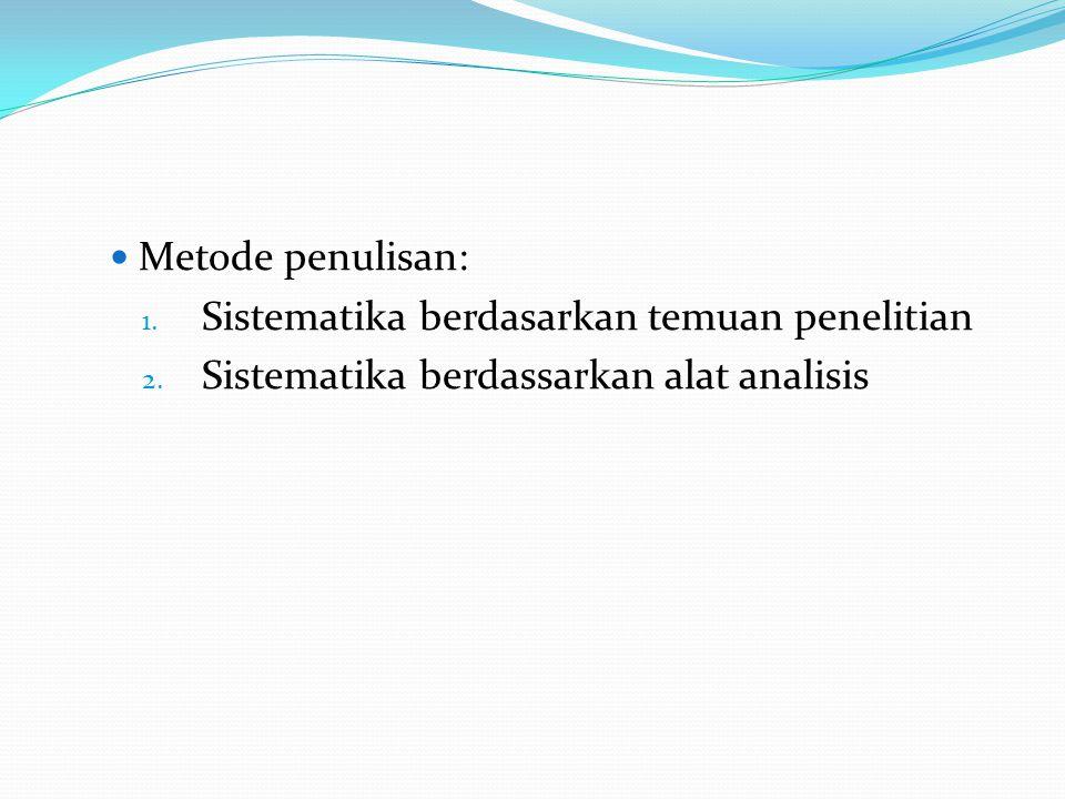 Metode penulisan: 1. Sistematika berdasarkan temuan penelitian 2. Sistematika berdassarkan alat analisis