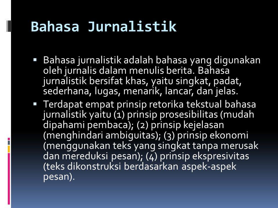 Bahasa Jurnalistik  Bahasa jurnalistik adalah bahasa yang digunakan oleh jurnalis dalam menulis berita. Bahasa jurnalistik bersifat khas, yaitu singk