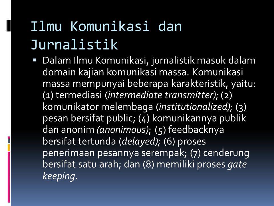 Ilmu Komunikasi dan Jurnalistik  Dalam Ilmu Komunikasi, jurnalistik masuk dalam domain kajian komunikasi massa. Komunikasi massa mempunyai beberapa k