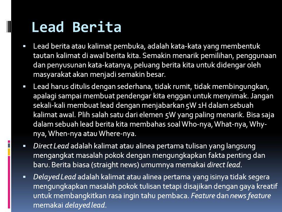Lead Berita  Lead berita atau kalimat pembuka, adalah kata-kata yang membentuk tautan kalimat di awal berita kita. Semakin menarik pemilihan, penggun