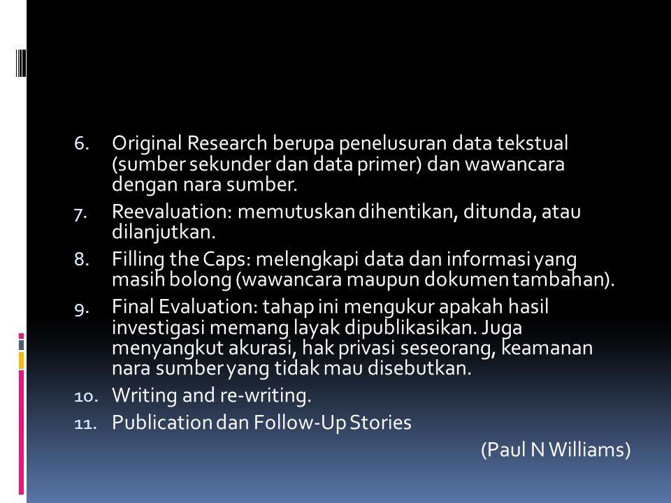 6. Original Research berupa penelusuran data tekstual (sumber sekunder dan data primer) dan wawancara dengan nara sumber. 7. Reevaluation: memutuskan