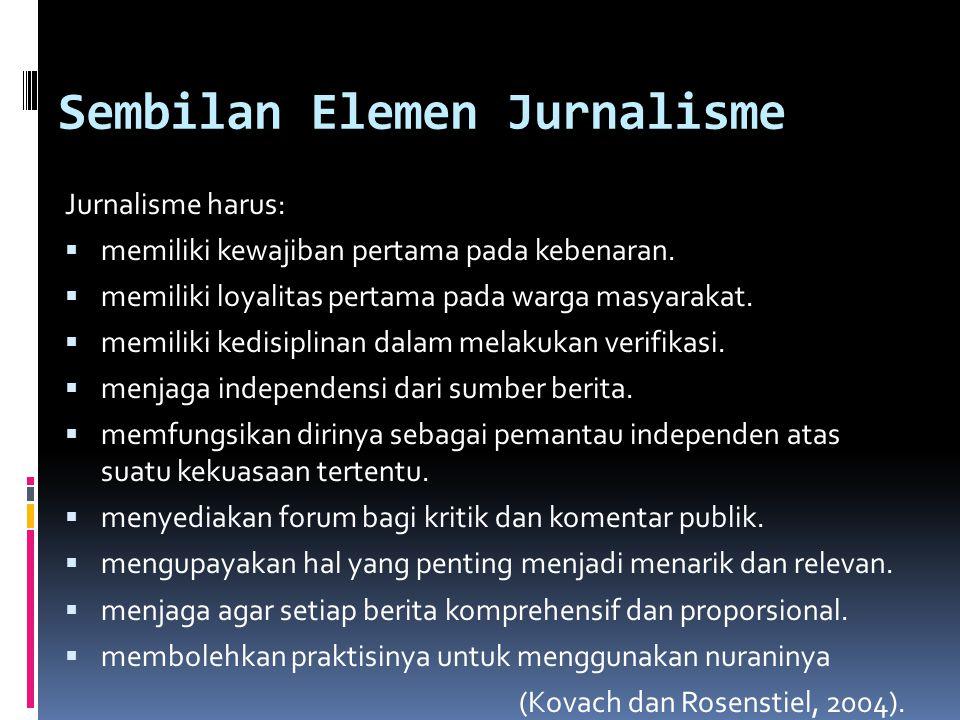 Sembilan Elemen Jurnalisme Jurnalisme harus:  memiliki kewajiban pertama pada kebenaran.  memiliki loyalitas pertama pada warga masyarakat.  memili