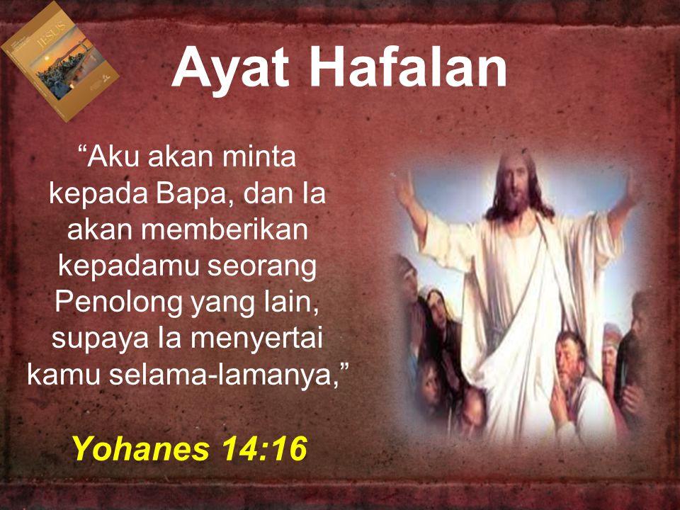 """""""Aku akan minta kepada Bapa, dan Ia akan memberikan kepadamu seorang Penolong yang lain, supaya Ia menyertai kamu selama-lamanya,"""" Yohanes 14:16 Ayat"""