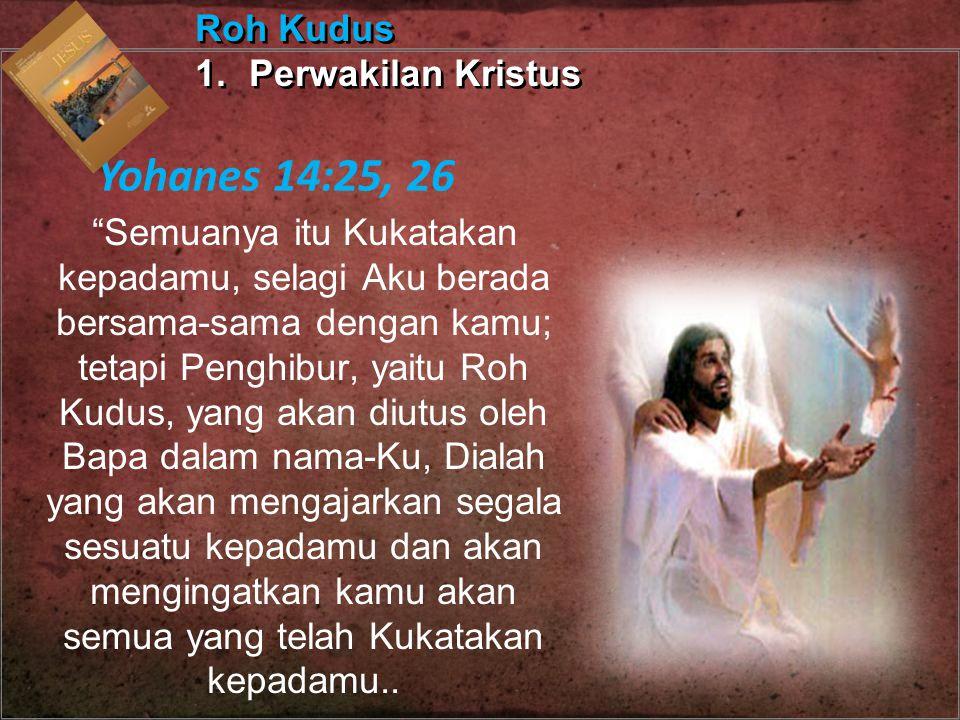 """""""Semuanya itu Kukatakan kepadamu, selagi Aku berada bersama-sama dengan kamu; tetapi Penghibur, yaitu Roh Kudus, yang akan diutus oleh Bapa dalam nama"""