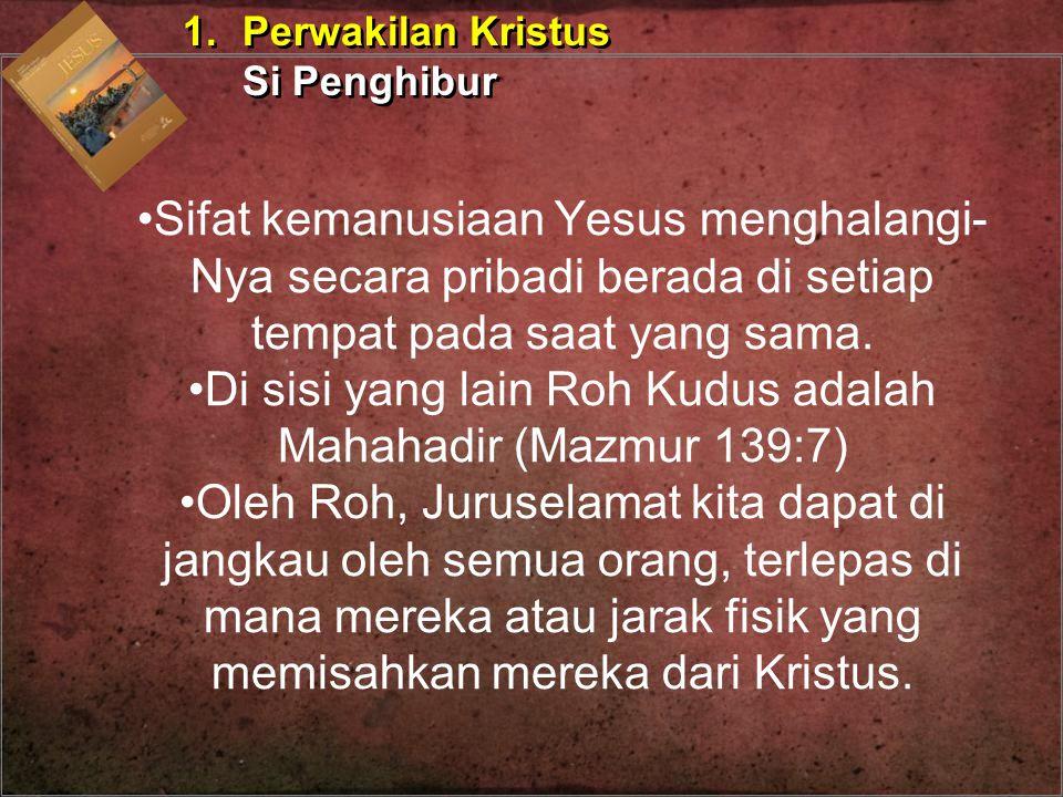 Sifat kemanusiaan Yesus menghalangi- Nya secara pribadi berada di setiap tempat pada saat yang sama. Di sisi yang lain Roh Kudus adalah Mahahadir (Maz