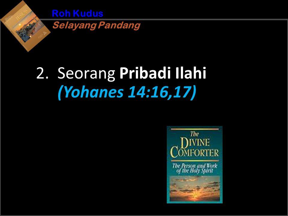 b Understand the purposes of marriageA Roh Kudus Selayang Pandang Roh Kudus Selayang Pandang 2. Seorang Pribadi Ilahi (Yohanes 14:16,17)