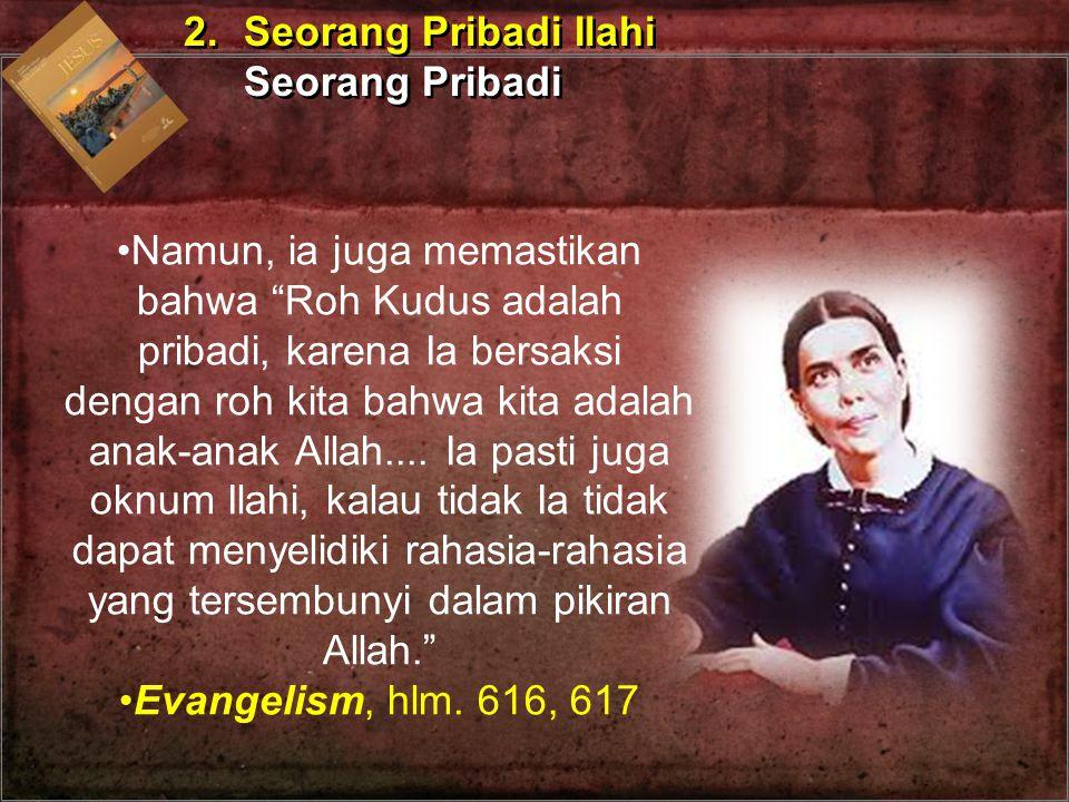 """Namun, ia juga memastikan bahwa """"Roh Kudus adalah pribadi, karena Ia bersaksi dengan roh kita bahwa kita adalah anak-anak Allah.... Ia pasti juga oknu"""