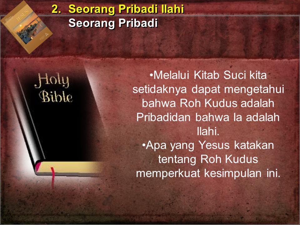 Melalui Kitab Suci kita setidaknya dapat mengetahui bahwa Roh Kudus adalah Pribadidan bahwa Ia adalah Ilahi. Apa yang Yesus katakan tentang Roh Kudus