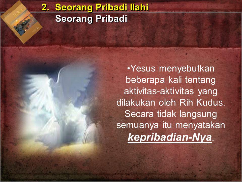 Yesus menyebutkan beberapa kali tentang aktivitas-aktivitas yang dilakukan oleh Rih Kudus. Secara tidak langsung semuanya itu menyatakan kepribadian-N