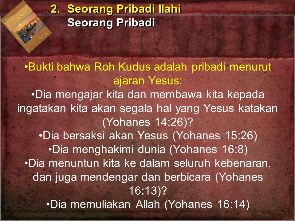 Bukti bahwa Roh Kudus adalah pribadi menurut ajaran Yesus: Dia mengajar kita dan membawa kita kepada ingatakan kita akan segala hal yang Yesus katakan