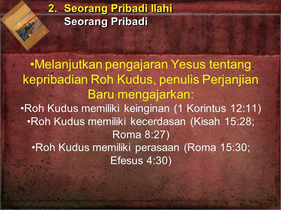Melanjutkan pengajaran Yesus tentang kepribadian Roh Kudus, penulis Perjanjian Baru mengajarkan: Roh Kudus memiliki keinginan (1 Korintus 12:11) Roh K