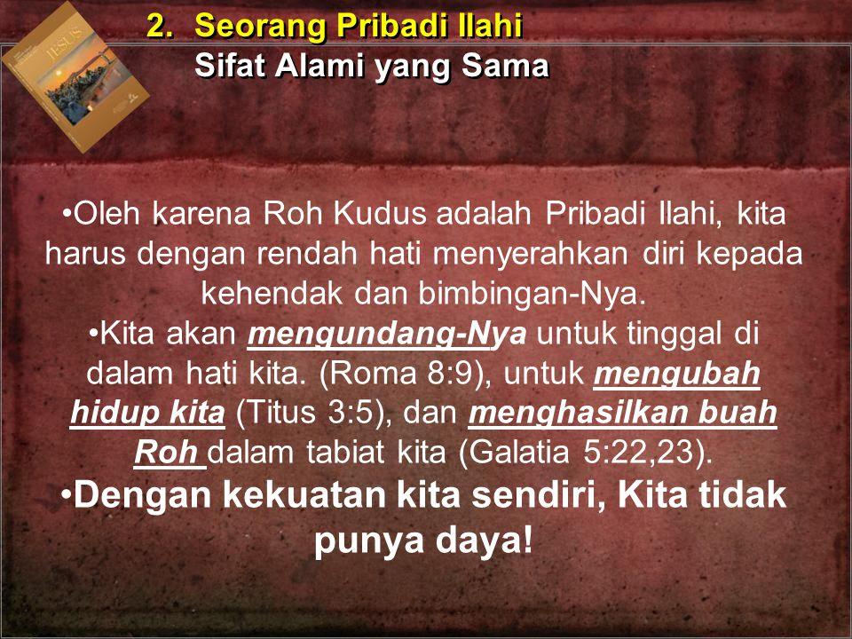 Oleh karena Roh Kudus adalah Pribadi Ilahi, kita harus dengan rendah hati menyerahkan diri kepada kehendak dan bimbingan-Nya. Kita akan mengundang-Nya