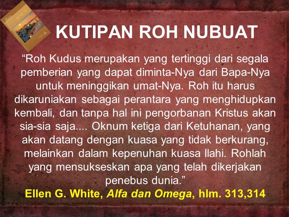 """KUTIPAN ROH NUBUAT """"Roh Kudus merupakan yang tertinggi dari segala pemberian yang dapat diminta-Nya dari Bapa-Nya untuk meninggikan umat-Nya. Roh itu"""