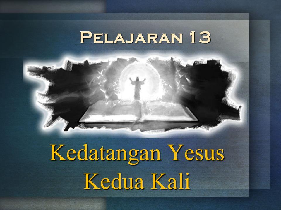 Kedatangan Yesus Kedua Kali Pelajaran 13