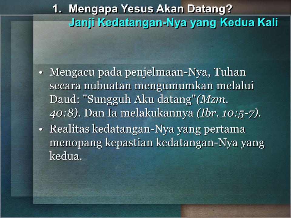1.Mengapa Yesus Akan Datang? Janji Kedatangan-Nya yang Kedua Kali Mengacu pada penjelmaan-Nya, Tuhan secara nubuatan mengumumkan melalui Daud: