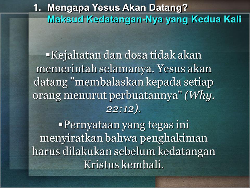  Kejahatan dan dosa tidak akan memerintah selamanya. Yesus akan datang