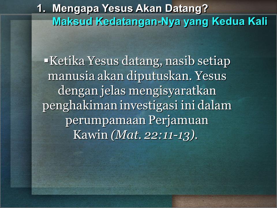  Ketika Yesus datang, nasib setiap manusia akan diputuskan. Yesus dengan jelas mengisyaratkan penghakiman investigasi ini dalam perumpamaan Perjamuan