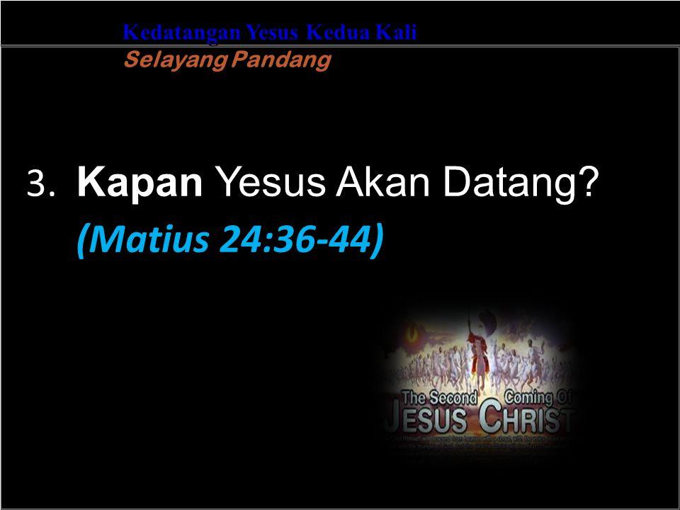 b Understand the purposes of marriageA Kedatangan Yesus Kedua Kali Selayang Pandang 3. Kapan Yesus Akan Datang? (Matius 24:36-44)