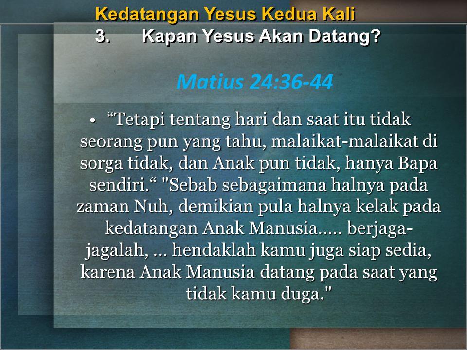 "Kedatangan Yesus Kedua Kali 3.Kapan Yesus Akan Datang? Matius 24:36-44 ""Tetapi tentang hari dan saat itu tidak seorang pun yang tahu, malaikat-malaika"