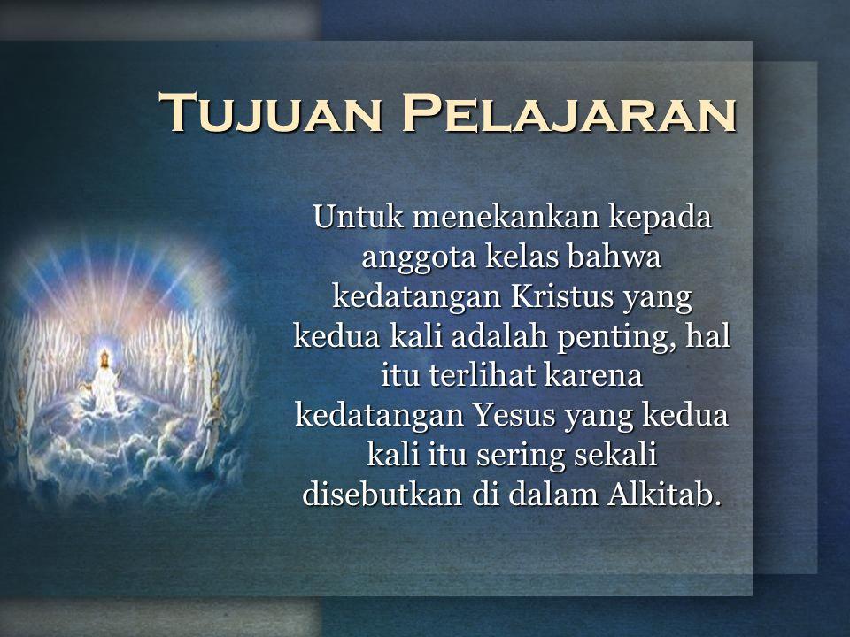 Untuk menekankan kepada anggota kelas bahwa kedatangan Kristus yang kedua kali adalah penting, hal itu terlihat karena kedatangan Yesus yang kedua kal