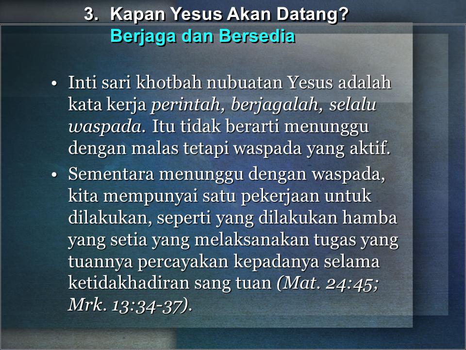 Inti sari khotbah nubuatan Yesus adalah kata kerja perintah, berjagalah, selalu waspada. Itu tidak berarti menunggu dengan malas tetapi waspada yang a
