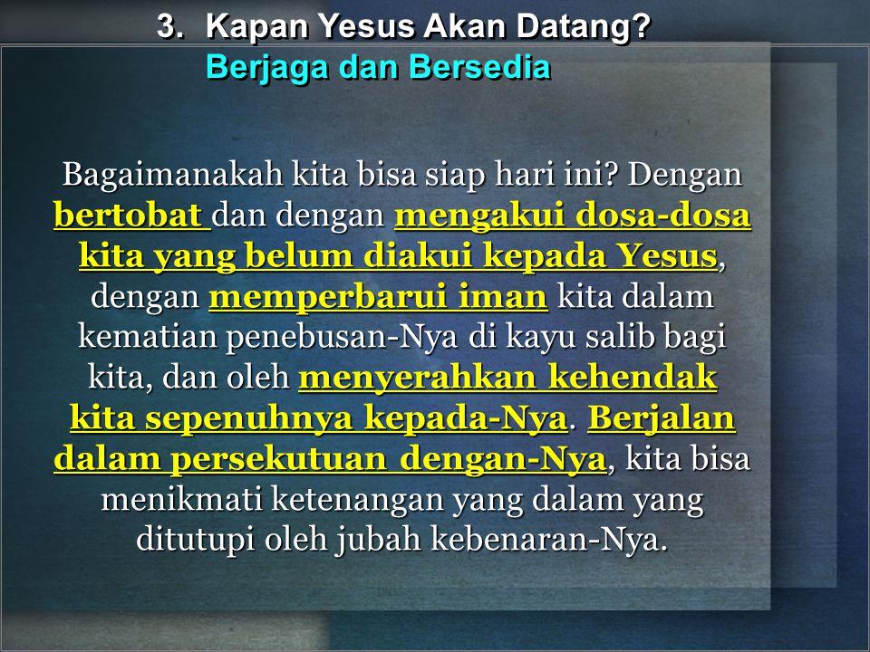 Bagaimanakah kita bisa siap hari ini? Dengan bertobat dan dengan mengakui dosa-dosa kita yang belum diakui kepada Yesus, dengan memperbarui iman kita