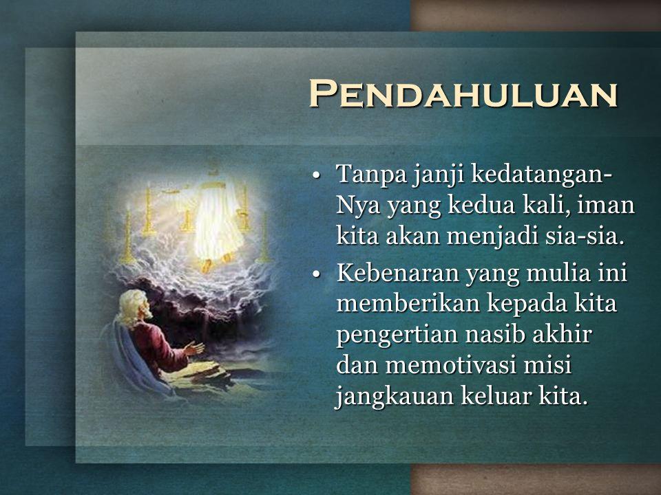 Tanpa janji kedatangan- Nya yang kedua kali, iman kita akan menjadi sia-sia.Tanpa janji kedatangan- Nya yang kedua kali, iman kita akan menjadi sia-si