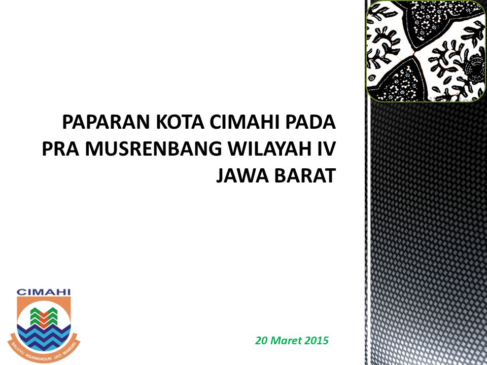 TEMA PEMBANGUNAN 2015 PROVINSI JAWA BARATKOTA CIMAHI Peningkatan Daya Saing Jawa Barat untuk Kemandirian dalam Persaingan Global Penguatan Sumber Daya Lokal yang Didukung oleh Sinergitas antar Sektor dan Wilayah untuk Peningkatan Kualitas dan Pemerataan Pembangunan