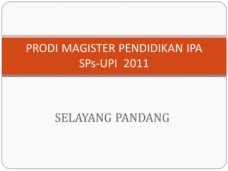 SELAYANG PANDANG PRODI MAGISTER PENDIDIKAN IPA SPs-UPI 2011