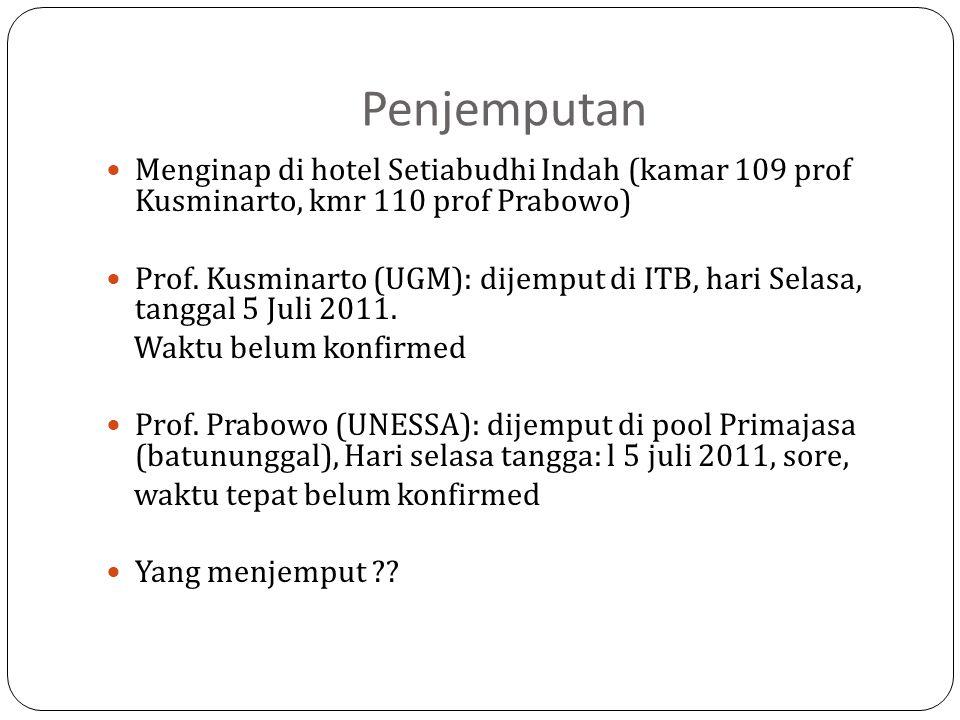 Penjemputan Menginap di hotel Setiabudhi Indah (kamar 109 prof Kusminarto, kmr 110 prof Prabowo) Prof. Kusminarto (UGM): dijemput di ITB, hari Selasa,