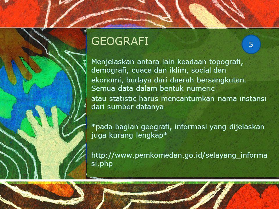 GEOGRAFI Menjelaskan antara lain keadaan topografi, demografi, cuaca dan iklim, social dan ekonomi, budaya dari daerah bersangkutan.