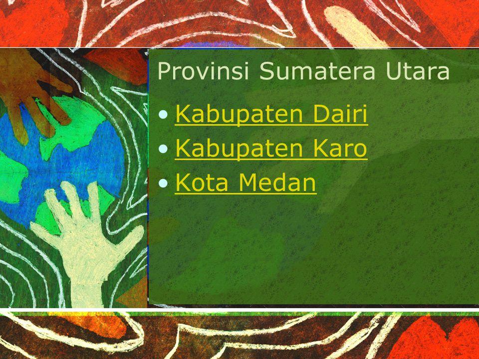 Provinsi Sumatera Utara Kabupaten Dairi Kabupaten Karo Kota Medan