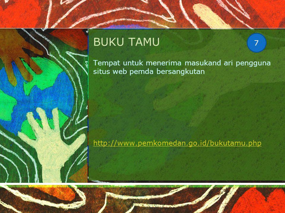 BUKU TAMU Tempat untuk menerima masukand ari pengguna situs web pemda bersangkutan http://www.pemkomedan.go.id/bukutamu.php 7