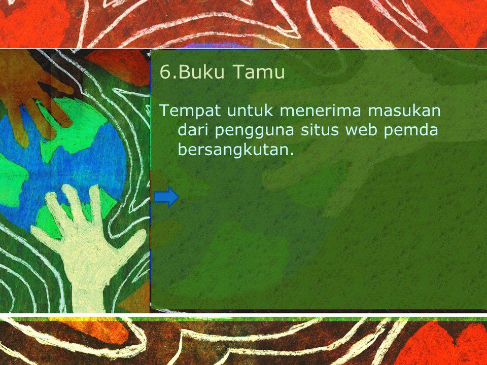6.Buku Tamu Tempat untuk menerima masukan dari pengguna situs web pemda bersangkutan.