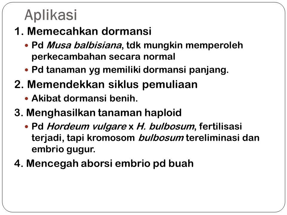 Aplikasi 1. Memecahkan dormansi Pd Musa balbisiana, tdk mungkin memperoleh perkecambahan secara normal Pd tanaman yg memiliki dormansi panjang. 2. Mem