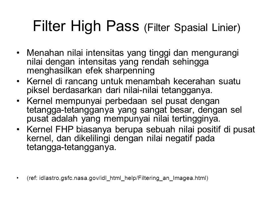 Filter High Pass (Filter Spasial Linier) Menahan nilai intensitas yang tinggi dan mengurangi nilai dengan intensitas yang rendah sehingga menghasilkan
