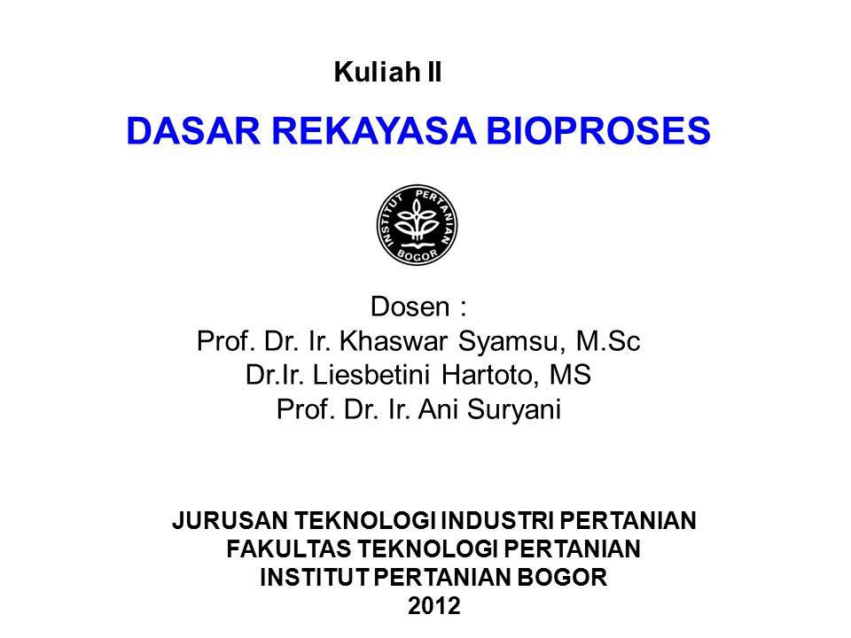DASAR REKAYASA BIOPROSES Dosen : Prof. Dr. Ir. Khaswar Syamsu, M.Sc Dr.Ir. Liesbetini Hartoto, MS Prof. Dr. Ir. Ani Suryani JURUSAN TEKNOLOGI INDUSTRI